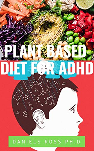 PLANT BASED DIET FOR ADHD: Advance Nutrirional Guide to Cultivating Calm, Reducing Stress, and Helping Children Thrive (English Edition)