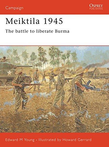 Meiktila 1945: The Battle To Liberate Burma (Campaign, Band 136)