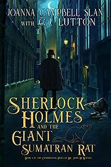 Sherlock Holmes and the Giant Sumatran Rat: A Sherlock Holmes Fantasy Thriller (The Confidential Files of Dr. John H. Watson Book 1) by [Joanna Campbell Slan, CJ Lutton]