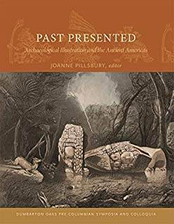 Past Presented – Archaeological Illustration and the Ancient Americas