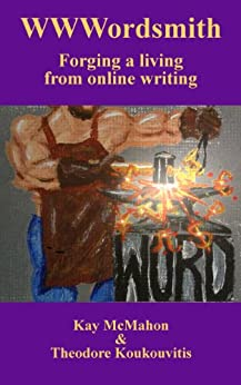 WWWordsmith: Forging a living from online writing by [Kay McMahon, Theodore Koukouvitis, Jim Waller, David McMahon]