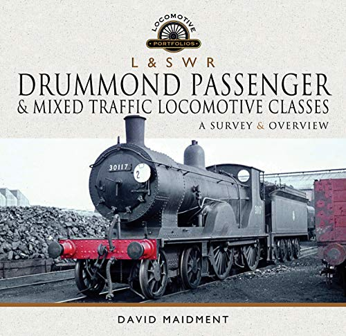 L & S W R Drummond Passenger and Mixed Traffic Locomotive Classes: A Survey and Overview (Locomotive Portfolios)