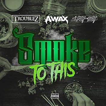 Smoke to This