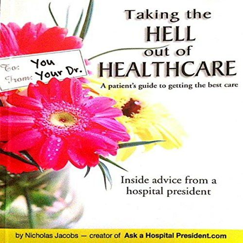 Taking the Hell Out of Healthcare Audiobook By Nicholas Jacobs cover art