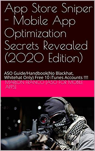 App Store Sniper - Mobile App Optimization Secrets Revealed (2020 Edition): ASO Guide/Handbook(No Blackhat, Whitehat Only) Free 10 iTunes Accounts !!!! (English Edition)