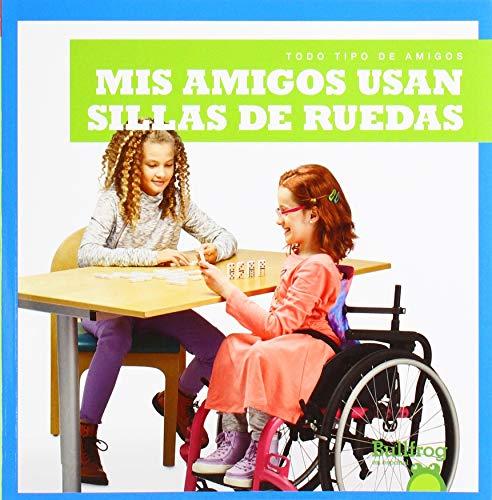 MIS Amigos Usan Sillas de Ruedas (My Friend Uses a Wheelchair) (Todo Tipo de Amigos (All Kinds of Friends))