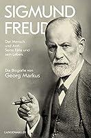 Sigmund Freud: Der Mensch und Arzt. Seine Faelle und sein Leben. Die Biografie von Georg Markus