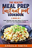 THE HEALTHY MEAL PREP INSTANT POT COOKBOOK: 2 Books In 1 Easy Recipes For Light Meals To Make In Your Electric...