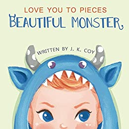 Love You to Pieces Beautiful Monster: An emotional love story for parents and their sweet monsters (Big Heart, Little Laughs Book 1) by [J.K. Coy, Daniela Sosa]
