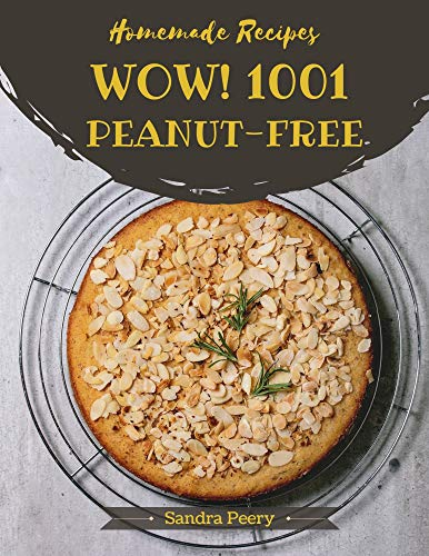 Wow! 1001 Homemade Peanut-Free Recipes: A Homemade Peanut-Free Cookbook You Won't be Able to Put Down (English Edition)