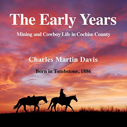 The Early Years     Mining and Cowboy Life in Cochise County              By:                                                                                                                                 Charles Martin Davis                               Narrated by:                                                                                                                                 Michael Pearl                      Length: 3 hrs and 29 mins     Not rated yet     Overall 0.0