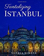 Tantalizing Istanbul: A Beautiful Photography Coffee Table Photobook Tour Guide Book with Photo Pictures of the Spectacular City within Turkey in Asia and Europe. (Picture Book)