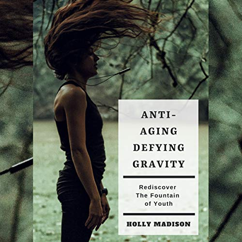 Anti-Aging: Defying Gravity     Rediscover the Fountain of Youth: Skin Hacks & Beauty Tips to Age Gracefully              By:                                                                                                                                 Holly Madison                               Narrated by:                                                                                                                                 Neal Vickers                      Length: 54 mins     Not rated yet     Overall 0.0