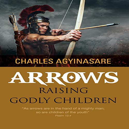 Arrows: Raising Godly Children audiobook cover art