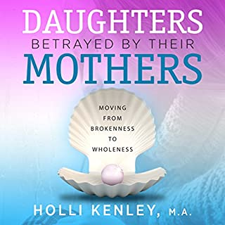 Daughters Betrayed by Their Mothers     Moving from Brokenness to Wholeness              Written by:                                                                                                                                 Holli Kenley                               Narrated by:                                                                                                                                 Kristine M. Bowen                      Length: 12 hrs and 42 mins     Not rated yet     Overall 0.0