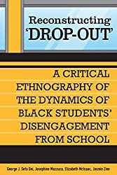 Reconstructing \'Dropout\': A Critical Ethnography of the Dynamics of Black Students\' Disengagement from School