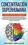 Concentración Superhumana: Incluye 3 libros - Memoria Fotográfica, Cómo derrotar la flojera y Sobrep...