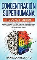 Concentración Superhumana: Incluye 3 libros - Memoria Fotográfica, Cómo derrotar la flojera y Sobrepeso Mental. Descubre las técnicas más poderosas para mejorar tu concentración, memoria y toma de decisiones bajo presión