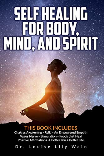 Compare Textbook Prices for Self Healing for Body, Mind, and Spirit: 6 Books in 1: Chakras Awakening - Reiki - An Empowered Empath - Vagus Nerve Stimulation - Foods that Heal - Positive Affirmations. A Better You a Better Life  ISBN 9798643965701 by Wain, Dr. Louise Lily