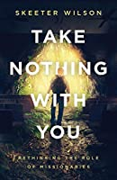 Take Nothing With You: Rethinking the Role of Missionaries