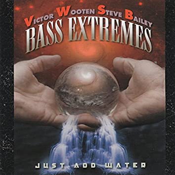 Bass Extremes: Just Add Water