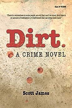 Dirt: A Crime Novel by [Scott James]