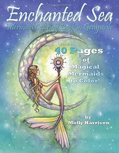 Enchanted Sea - Meramaid Coloring Book in Grayscale - Coloring Book for Grownups: A Mermaid Fantasy Coloring Book in Gray Scale by Molly Harrison