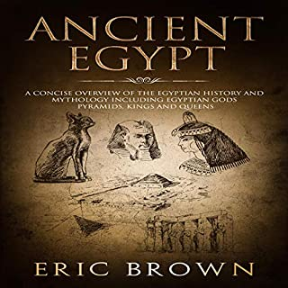 Ancient Egypt: A Concise Overview of the Egyptian History and Mythology Including the Egyptian Gods, Pyramids, Kings and Queens audiobook cover art