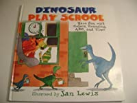 Dinosaur play school: Have fun with colors, counting, ABC and time 0681601876 Book Cover