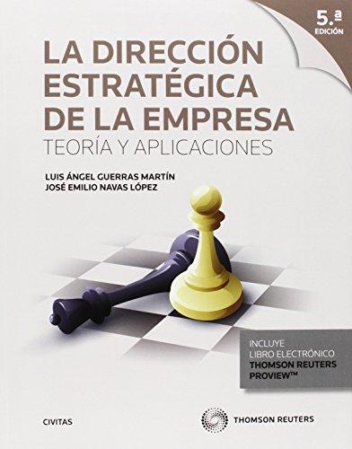 Dirección Estratégica De La Empresa,La 5 Ed.). Teoría Y Aplicaciones (Tratados y Manuales de Empresa)