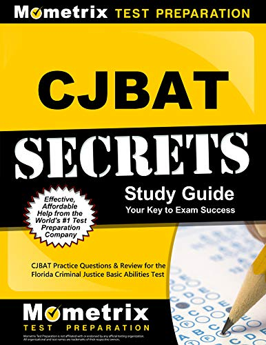 CJBAT Secrets Study Guide: CJBAT Practice Questions and Review for the Florida Criminal Justice Basi