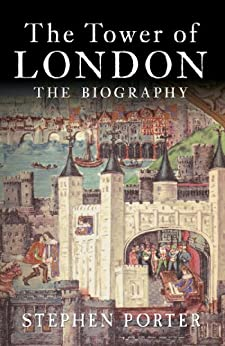 The Tower of London: The Biography by [Stephen Porter]