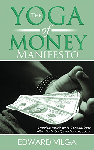 The Yoga Of Money Manifesto: A Radical New Way to Connect Your Mind, Body, Spirit, and Bank Account