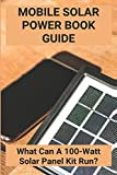 Mobile Solar Power Book Guide: What Can A 100-Watt Solar Panel Kit Run?: Mobile Home Solar Power Systems