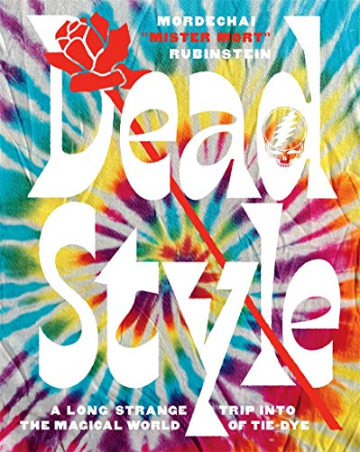 """Compare Textbook Prices for Dead Style: A Long Strange Trip Into the Magical World of Tie-Dye  ISBN 9781419742910 by Rubinstein, Mordechai """"Mister Mort"""""""