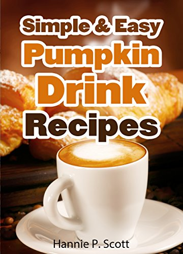 Simple & Easy Pumpkin Drink Recipes (2014 Edition) by [Hannie P. Scott]
