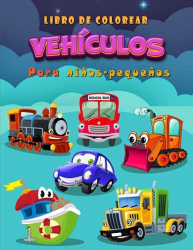 Libro de colorear vehículos para niños-pequeños: 60 diseños únicos de vehículos de transporte para niños, niñas y niños de 2 a 8 años   Dibujos para ... Camión, avión, coche, tren, barco y otros