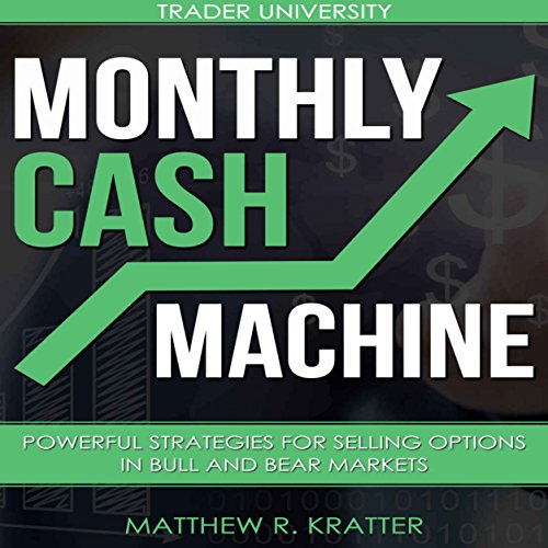 Monthly Cash Machine     Powerful Strategies for Selling Options in Bull and Bear Markets              By:                                                                                                                                 Matthew R. Kratter                               Narrated by:                                                                                                                                 Mike Norgaard                      Length: 1 hr and 3 mins     23 ratings     Overall 4.0