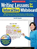 Writing Lessons for the Interactive Whiteboard: 20 Whiteboard-Ready Writing Samples and Mini-Lessons That Show You How to Teach the Elements of Strong Writing (Teaching Resources)