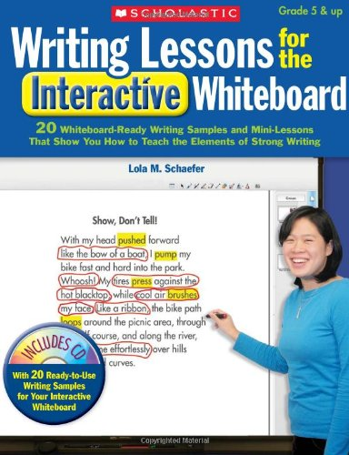 Writing Lessons for the Interactive Whiteboard: Grades 5 & Up: 20 Whiteboard-Ready Writing Samples and Mini-Lessons That Show You How to Teach the Elements of Strong Writing
