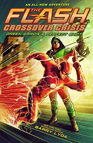 The Flash: Green Arrow's Perfect Shot (Crossover Crisis #1) (The Flash: Crossover Crisis)