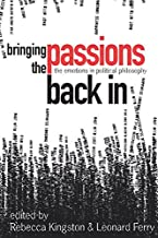 Bringing the Passions Back In: The Emotions in Political Philosophy