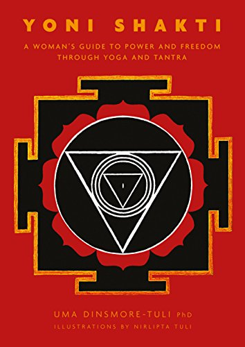 Yoni Shakti: A woman's guide to power and freedom through yoga and tantra par [Uma Dinsmore-Tuli, Nirlipta Tuli]