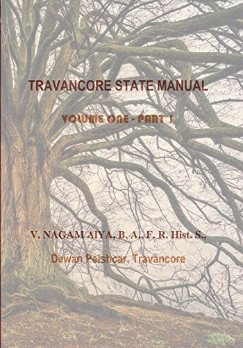 TRAVANCORE STATE MANUAL  VOLUME ONE - PART 1 (TRAVANCORE STATE MANUAL by V NAGAM AIYA along with a Commentary by VED from VICTORIA INSTITUTIONS)