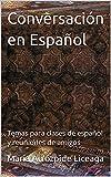 Conversación en Español: Temas para clases de español y reuniones de amigos