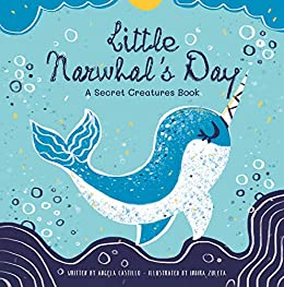 Little Narwhal's Day: A Secret Creatures Book by [Angela Castillo, Indira Zuleta]