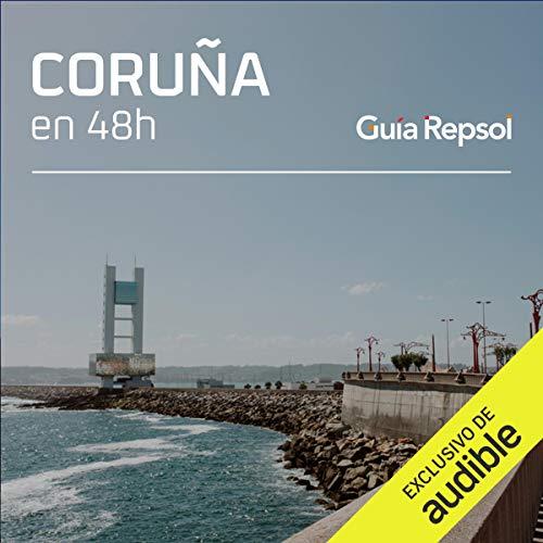 A Coruña en 48 horas (Narración en Castellano) [A Coruña in 48 Hours]  By  cover art