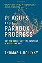 Plagues and the Paradox of Progress: Why the World Is Getting Healthier in Worrisome Ways (The MIT Press)