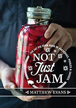 Not Just Jam: The Fat Pig Farm book of preserves, pickles and sauces by [Matthew Evans]