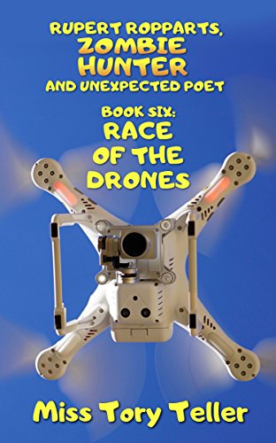 Race Of The Drones (Rupert Ropparts Zombie Hunter And Unexpected Poet Book 6) (English Edition)